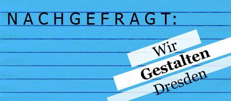 Nachgefragt: Wir gestalten Dresden – Aufsichtsrat und Vorstand stellen sich vor